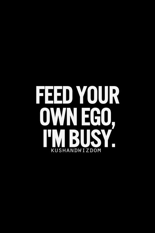 feed-your-own-ego-im-busy